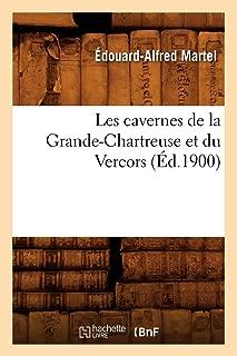 Les Cavernes de La Grande-Chartreuse Et Du Vercors (Ed.1900) (Sciences) (French Edition)