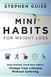 Sponsored       Sponsored       Stephen Guise       Mini Habits for Weight Loss: Stop Dieting. Form New Habits. Change Your Lifestyle Without Suffering. (Volume 2)           4.4 out of 5 stars     835        Paperback$15.99$15.99                 FREE Shipping over $25 by Amazon