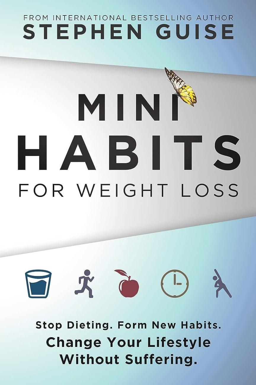 雰囲気不安定な性別Mini Habits for Weight Loss: Stop Dieting. Form New Habits. Change Your Lifestyle Without Suffering.