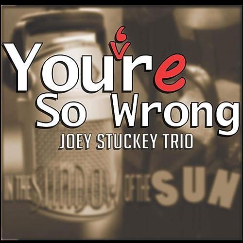 Amazon.com: Youre so Wrong (Radio Edit): Joey Stuckey Trio ...