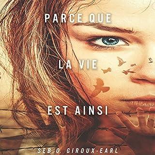 Parce que la vie est ainsi [Because Life Is So]                   De :                                                                                                                                 Seb O. Giroux-Earl                               Lu par :                                                                                                                                 Elisabeth Lagelee                      Durée : 8 h et 4 min     5 notations     Global 2,6