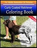 Curly Coated Retriever Coloring Book For Adults Relaxation 50 pictures: Curly Coated Retriever sketch coloring book Creativity and Mindfulness