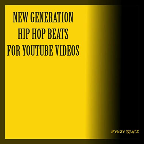 New Generation Hip Hop Beats For Youtube Videos By Ifynzy Beatz On Amazon Music Amazon Com