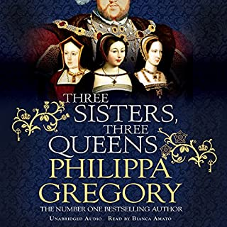 Three Sisters, Three Queens                   By:                                                                                                                                 Philippa Gregory                               Narrated by:                                                                                                                                 Bianca Amato                      Length: 21 hrs and 9 mins     584 ratings     Overall 4.5