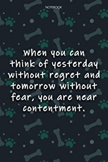 Lined Notebook Journal Cute Dog Cover When you can think of yesterday without regret and tomorrow without fear, you are ne...