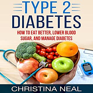 Type 2 Diabetes     How to Eat Better, Lower Blood Sugar, and Manage Diabetes              By:                                                                                                                                 Christina Neal                               Narrated by:                                                                                                                                 Russell Newton                      Length: 1 hr and 58 mins     Not rated yet     Overall 0.0