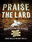 Praise the Lard: Recipes and Revelations from a Legendary Life in Barbecue