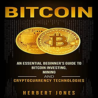 Bitcoin: An Essential Beginner's Guide to Bitcoin Investing, Mining, and Cryptocurrency Technologies                   By:                                                                                                                                 Herbert Jones                               Narrated by:                                                                                                                                 Dryw McArthur                      Length: 2 hrs and 13 mins     9 ratings     Overall 5.0