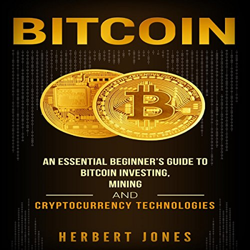Bitcoin: An Essential Beginner's Guide to Bitcoin Investing, Mining, and Cryptocurrency Technologies audiobook cover art