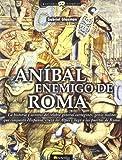 Anibal, enemigo de Roma: La historia y secretos del célebre general cartaginés, genio militar que conquistó Hispania, cruzó los Alpes y llegó a las puertas de Roma: 7 (Historia Incógnita)