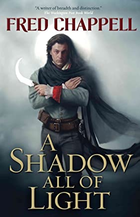 [A Shadow All of Light] (By (author)  Fred Chappell) [published: April, 2016]