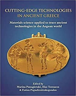 Cutting-edge Technologies in Ancient Greece: Materials Science Applied to Trace Ancient Technologies in the Aegean World