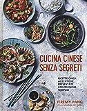 Cucina cinese senza segreti. Ricette cinesi autentiche, presentate con tecniche semplici. Ediz. illustrata