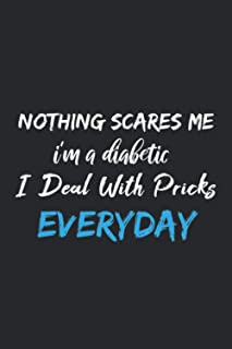 Nothing Scares Me I'm A Diabetic I Deal With Everyday: Blank Lined Notebook / Journal Gift, |Great Gift Idea|Funny Cute Gi...