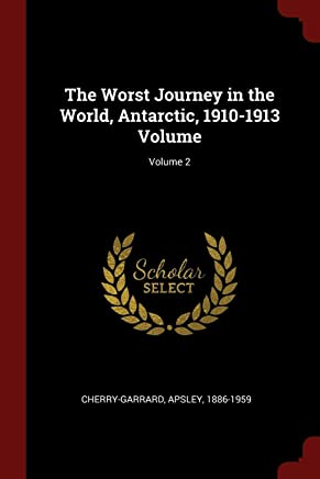 The Worst Journey in the World, Antarctic, 1910-1913 Volume; Volume 2