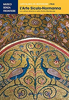 L'Arte Siculo-Normanna. La cultura islamica nella Sicilia medievale (L'Arte islamica nel Mediterraneo) (Italian Edition)