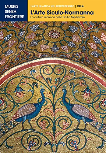 L'Arte Siculo-Normanna. La cultura islamica nella Sicilia medievale (L'Arte islamica nel Mediterraneo)