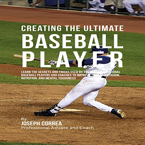 Creating the Ultimate Baseball Player audiobook cover art