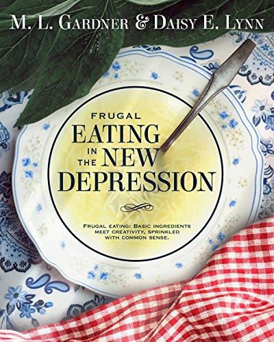 Frugal Eating in the New Depression by [M. L. Gardner, Daisy E. Lynn, M. L.  Gardner, The Thatchery, Rogena Mitchell-Jones]