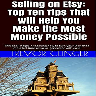 Selling on Etsy: Top Ten Tips That Will Help You Make the Most Money Possible cover art