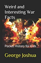 Weird and Interesting War Facts: Pocket History for Kids