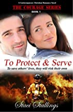 To Protect & Serve: A Contemporary Christian Romance Novel (The Courage Series, Book 1)