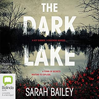 The Dark Lake                   By:                                                                                                                                 Sarah Bailey                               Narrated by:                                                                                                                                 Kate Hosking                      Length: 12 hrs and 42 mins     68 ratings     Overall 4.0