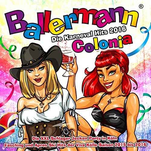 Ballermann Colonia - Die Karneval Hits 2016 - Die XXL Schlager Jecken Party in Köln (Fasching und Apres Ski Hits der Viva Kölle Saison 2015 bis 2016) [Explicit]