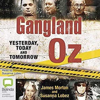 Gangland Oz     Yesterday, Today and Tomorrow              By:                                                                                                                                 James Morton,                                                                                        Suzanna Lobez                               Narrated by:                                                                                                                                 Suzanna Lobez                      Length: 13 hrs and 18 mins     Not rated yet     Overall 0.0