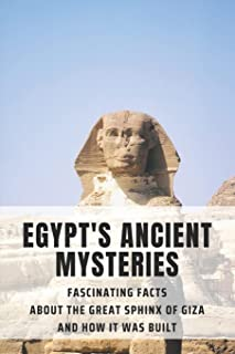 Egypt's Ancient Mysteries: Fascinating Facts About The Great Sphinx Of Giza And How It Was Built: Where Is The Great Sphin...