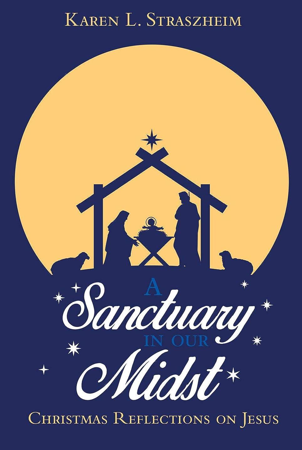 参照するマルクス主義者いいねA Sanctuary in Our Midst: Christmas Reflections on Jesus (English Edition)