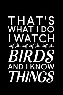 """That's What I Do I Watch Birds And I Know Things: Blank Lined Journal Notebook, 6"""" x 9"""", bird journal, bird notebook, Rule..."""