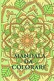 Mandala da Colorare: colora i tuoi Mandala. Per bambini da 7 anni in su. Creativo, Rilassa...