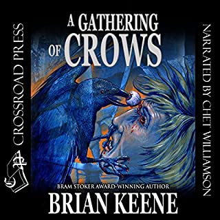 A Gathering of Crows                   By:                                                                                                                                 Brian Keene                               Narrated by:                                                                                                                                 Chet Williamson                      Length: 8 hrs and 27 mins     29 ratings     Overall 4.4