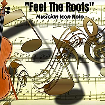 """""""Feel the Roots"""""""