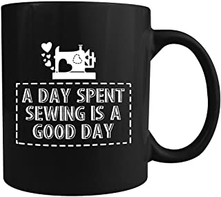 A Day Spent Sewing is a Good Day - Funny Ceramic Coffee Mug (Black) - Great Gift for Quilters, Seamstresses, Tailors & Sew...