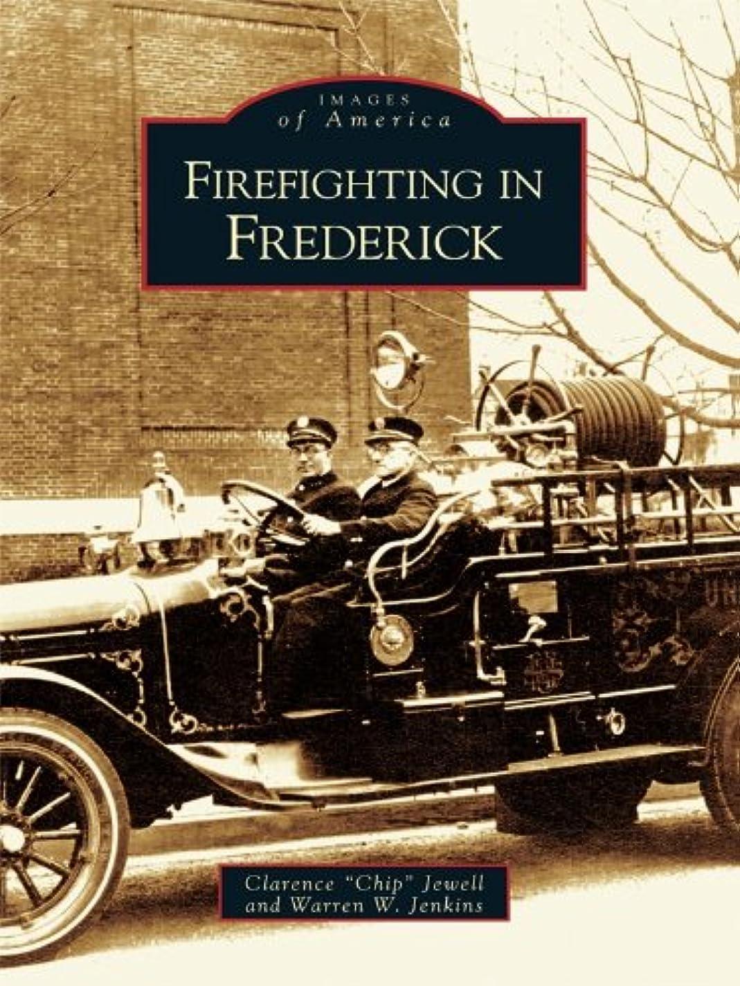 踏みつけアボート好奇心Firefighting in Frederick (Images of America) (English Edition)