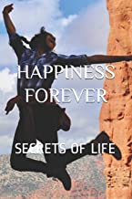 HAPPINESS FOREVER: SECRETS OF LIFE