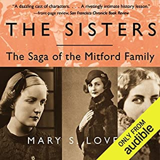 The Sisters     The Saga of the Mitford Family              By:                                                                                                                                 Mary S. Lovell                               Narrated by:                                                                                                                                 Annie Wauters                      Length: 18 hrs and 38 mins     146 ratings     Overall 3.8