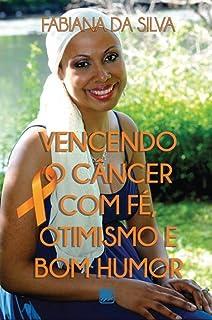 Vencendo o Câncer com Fé, Otimismo e bom Humor