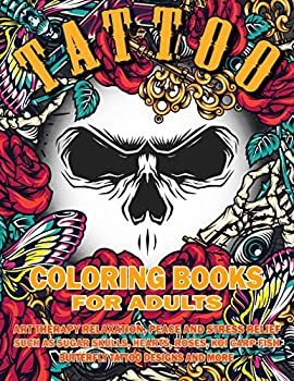 Tattoo Coloring Book for Adults  Art Therapy Relaxation Peace and Stress Relief Such As Sugar Skulls Hearts Roses Koi Carp Fish Butterfly Tattoo .. More Realistic Hand Drawn for men and women