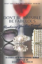 Don't Be Invisible Be Fabulous: Realizing You Are Enough