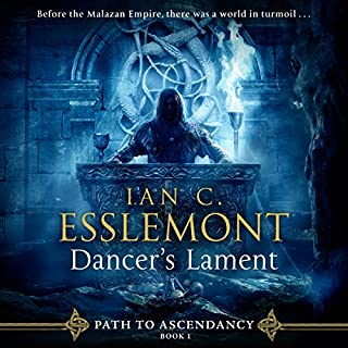 Dancer's Lament     Path to Ascendancy, Book 1              Written by:                                                                                                                                 Ian C. Esslemont                               Narrated by:                                                                                                                                 John Banks                      Length: 16 hrs and 49 mins     18 ratings     Overall 4.6