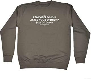 Funny Novelty Funny Sweatshirt - Remember When I Asked Your Opinion Yeah Me Neither - Sweater Jumper