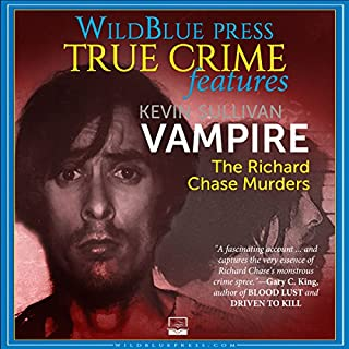 Vampire     The Richard Chase Murders              By:                                                                                                                                 Kevin Sullivan                               Narrated by:                                                                                                                                 Kevin Pierce                      Length: 3 hrs and 2 mins     Not rated yet     Overall 0.0