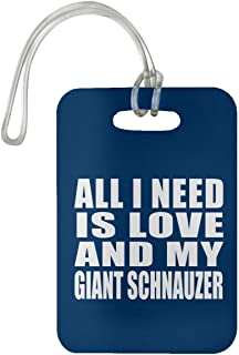 All I Need is Love and My Giant Schnauzer - Luggage Tag Bag-gage Suitcase Tag Durable - Dog Pet Owner Lover Friend Memorial Royal Birthday Anniversary Valentine's Day Easter