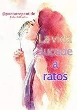 LA VIDA SUCEDE A RATOS (Spanish Edition)