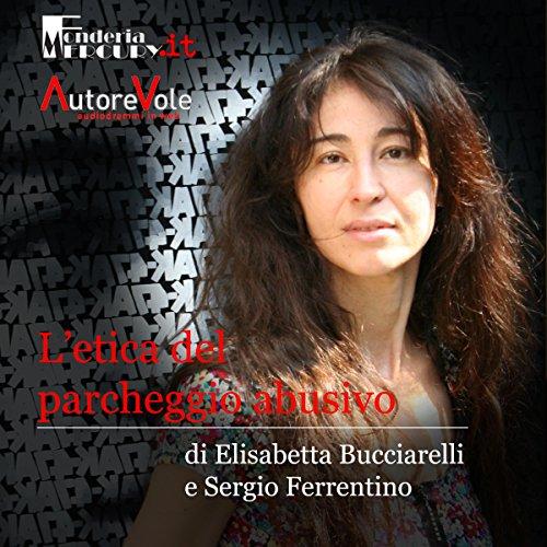 L'etica del parcheggio abusivo | Elisabetta Bucciarelli