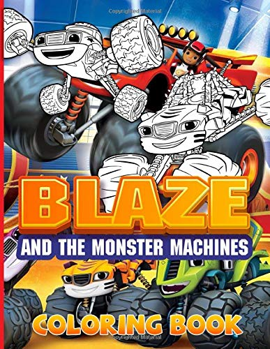 Blaze And The Monster Machines Coloring Book: Stress Relief Adult Coloring Books For Men And Women, With Crayons