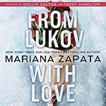 From Lukov with Love                   By:                                                                                                                                 Mariana Zapata                               Narrated by:                                                                                                                                 Callie Dalton,                                                                                        Teddy Hamilton                      Length: 14 hrs and 55 mins     2,018 ratings     Overall 4.6